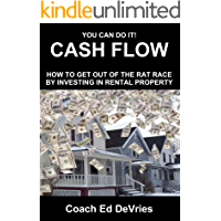 YOU CAN DO IT! - HOW TO GET OUT OF THE RAT RACE BY INVESTING IN RENTAL PROPERTY that generate CASH FLOW: Follow these simple steps to build real wealth and secure your financial independence.