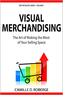 Amazon guide to effective retail merchandise management a visual merchandising the art of making the most of your selling space top retailers fandeluxe Image collections