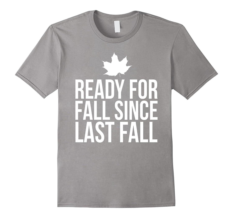 Ready For Fall Since Last Fall T-Shirt Harvest Pumpkin Leaf-TJ