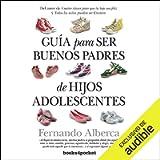 Guía para ser buenos padres de hijos adolescentes [A Guide to Being Good Fathers of Teenage Children]