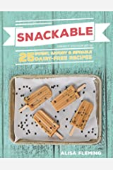 Snackable: 25 Sweet, Savory & Sippable Dairy-Free Recipes Kindle Edition