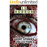 15 HORROR SHORT STORIES COLLECTION: Horror Short Stories Collection with Scary Ghosts, Paranormal & Supernatural Monsters for