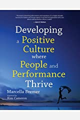 Developing a Positive Culture where People and Performance Thrive: Foreword by Kim Cameron Kindle Edition