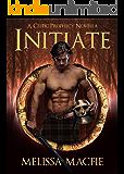 Initiate: A Celtic Prophecy Novella (The Celtic Prophecy)