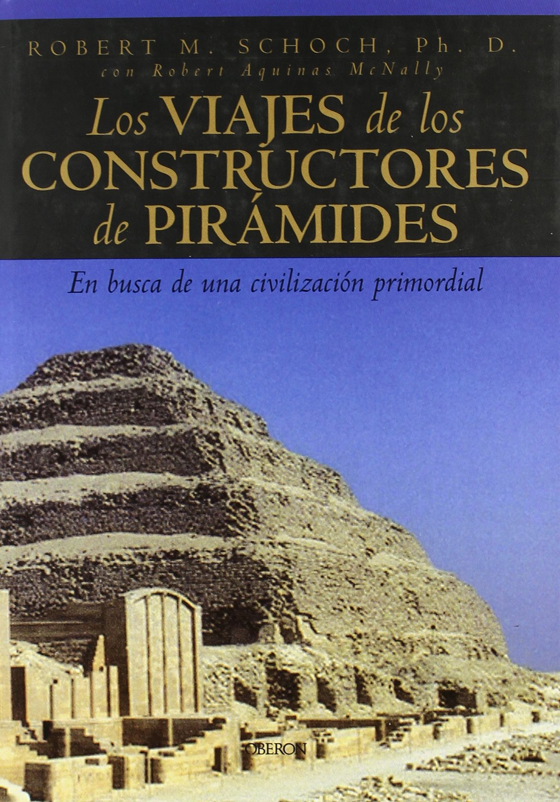 Los viajes de los constructores de pirámides: En busca de una ...