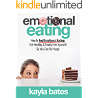 Emotional Eating: How to End Emotional Eating, Get Healthy & Finally Free Yourself So You Can Be Happy
