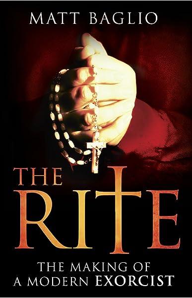 Amazon Com The Rite The Making Of A Modern Exorcist 8601400752029 Baglio Matt Books