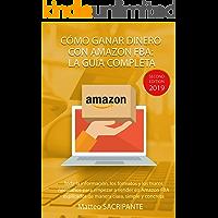 CÓMO GANAR DINERO CON AMAZON FBA: LA GUÍA COMPLETA: Toda la información, los formatos y los trucos necesarios para empezar a vender en Amazon FBA explicados de manera clara, simple y concreta