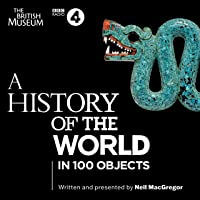 A History of the World in 100 Objects: The Landmark BBC Radio 4 Series
