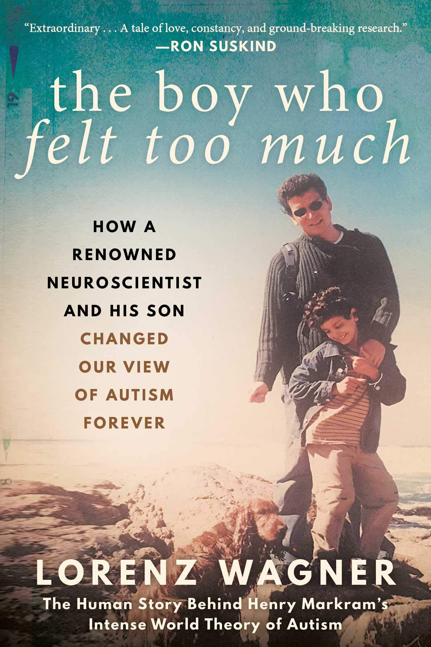 The Boy Who Felt Too Much: How a Renowned Neuroscientist and ...