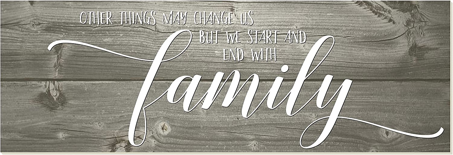 Other Things May Change But We Start and End with Family Rustic Wood Wall Sign 6x18