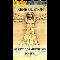 René Guénon - Os Estados Múltiplos do Ser