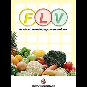 FLV: receitas com frutas, legumes e verduras (Portuguese Edition)