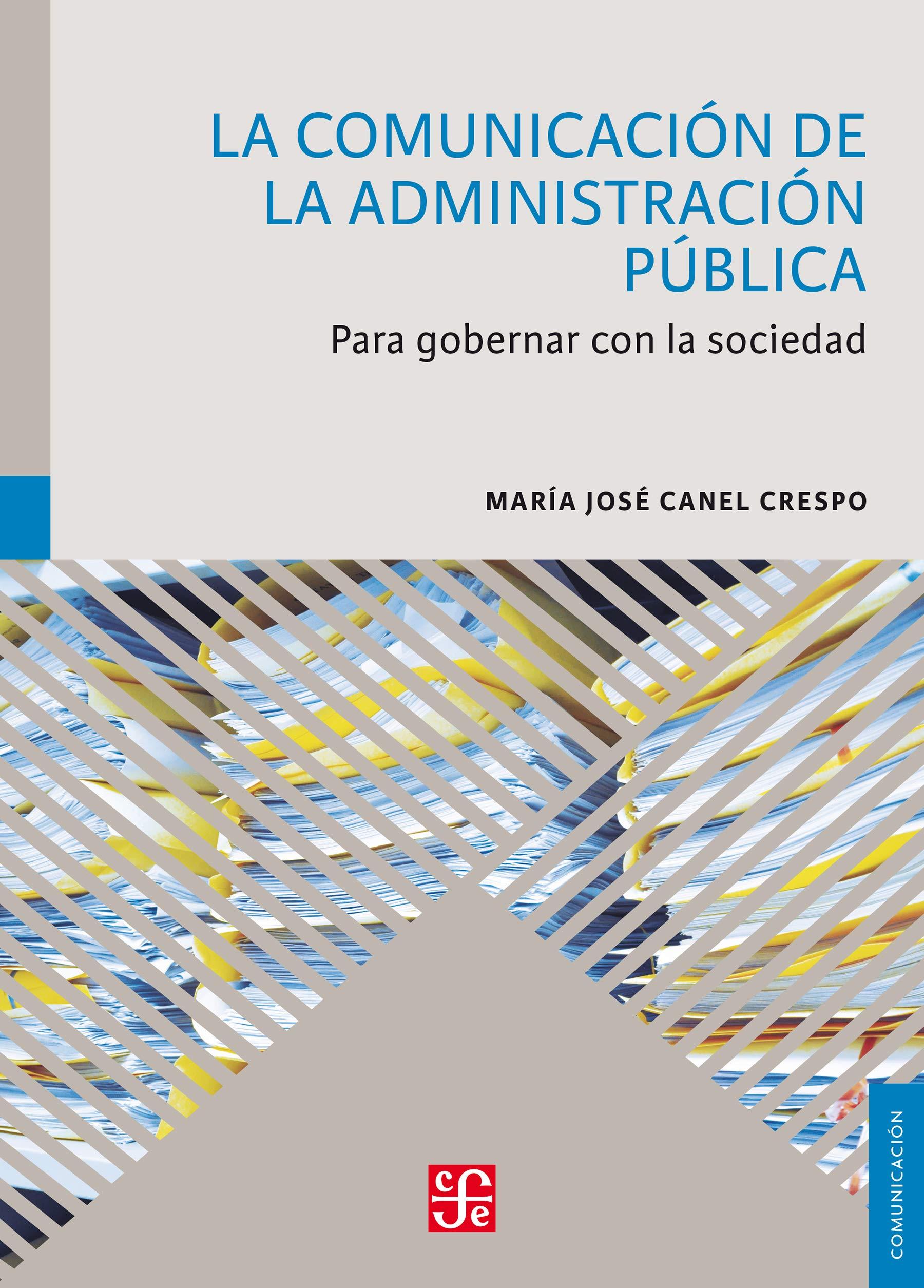 La Comunicación de la Administración Pública. Para gobernar con la sociedad (Comunicación / Communication)