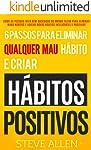 Superação Pessoal: 6 passos para eliminar maus hábitos e criar hábitos saudáveis: Sistema utilizado pelas pessoas mais...