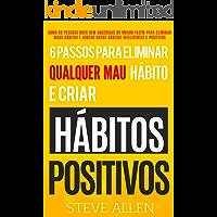 Superação Pessoal: 6 passos para eliminar maus hábitos e criar hábitos saudáveis: Sistema utilizado pelas pessoas mais bem-sucedidas do mundo para adotar novos hábitos inteligentes e positivos