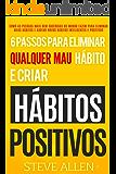 Desenvolvimento pessoal: 6 passos para eliminar maus hábitos e criar hábitos saudáveis: Sistema utilizado pelas pessoas mais bem-sucedidas do mundo para adotar novos hábitos inteligentes e positivos