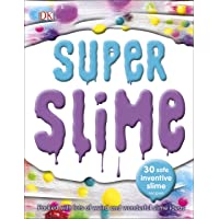 Super Slime: 30 Safe Inventive Slime Recipes. Packed with Loads of Weird and Wonderful...