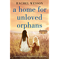A Home for Unloved Orphans: A completely heartbreaking and gripping historical fiction page-turner (The Orphans of Hope…