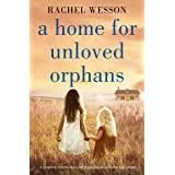 A Home for Unloved Orphans: A completely heartbreaking and gripping historical fiction page-turner (The Orphans of Hope House