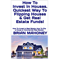 How To Invest In Houses. Quickest Way To Flipping Houses & Get Real Estate Funds!: How To Invest In Real Estate, How To…