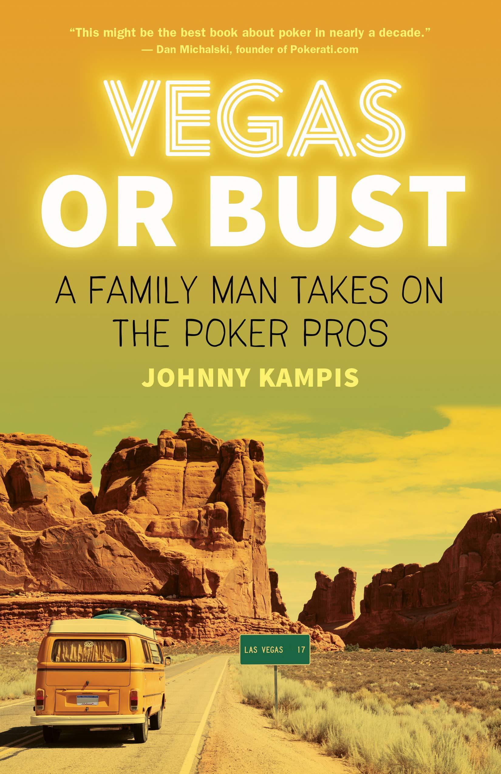 Vegas Or Bust A Family Man Takes On The Poker Pros Kampis Johnny 9781770413764 Amazon Com Books