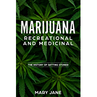 Marijuana, Recreational and Medicinal: The History of Getting Stoned (English Edition)