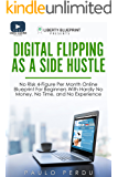 (Free Video Version Inside) Digital Flipping As A Side Hustle: No Risk 4-Figure Per Month Online Blueprint For Beginners With Hardly No Money, No Time, and No Experience