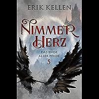 Nimmerherz - Das Ende aller Pfade: Fantasy (Nimmerherz-Legende 5 von 5) (German Edition)