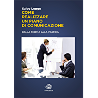 Come realizzare un Piano di Comunicazione - Dalla teoria alla pratica (Italian Edition)