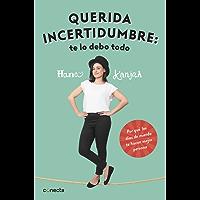 Querida incertidumbre: te lo debo todo: Por qué los días de mierda te hacen mejor persona (Spanish Edition)