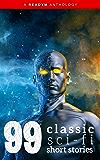 99 Classic Science-Fiction Short Stories: Works by Philip K. Dick, Ray Bradbury, Isaac Asimov, H.G. Wells, Edgar Allan Poe, Seabury Quinn, Jack London...and many more ! (99 Readym Anthologies Book 2)