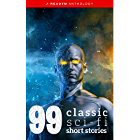 99 Classic Science-Fiction Short Stories: Works by Philip K. Dick, Ray Bradbury, Isaac Asimov, H.G. Wells, Edgar Allan Poe, Seabury Quinn, Jack London...and many more ! (99 Readym Anthologies Book 2)