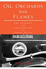 Oil, Orchards and Flames: The History of Firefighting in Santa Paula Kindle Edition