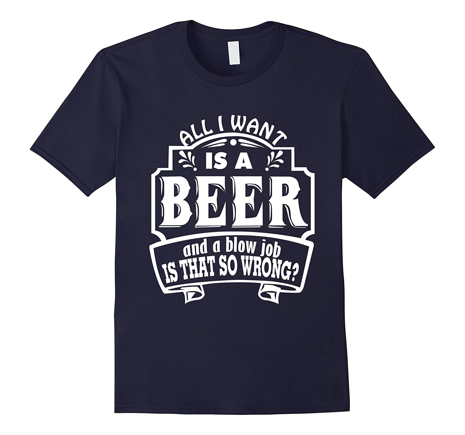 All I Want Is A Beer And A Blow Job s that so wrong T-Shirts-TH