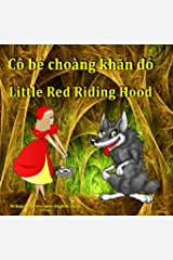 Cô bé choàng khăn đỏ. Little Red Riding Hood. Bilingual Vietnamese - English Fairy Tale: Dual Language Picture Book for Kids (Vietnamese and English Edition) Kindle Edition
