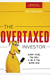 The Overtaxed Investor: Slash Your Tax Bill & Be a Tax Alpha Dog Kindle Edition