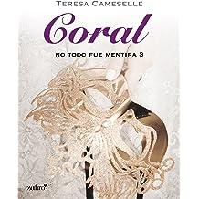 No todo fue mentira. Coral (Histórica nº 1) (Spanish Edition) Nov 7, 2013