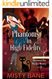 Phantoms in High Fidelity (Blackwood Bay Witches Paranormal Cozy Mystery Book 3)