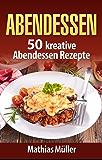 Abendessen: 50 kreative Abendessen Rezepte aus dem Thermomix (Vegan 3)