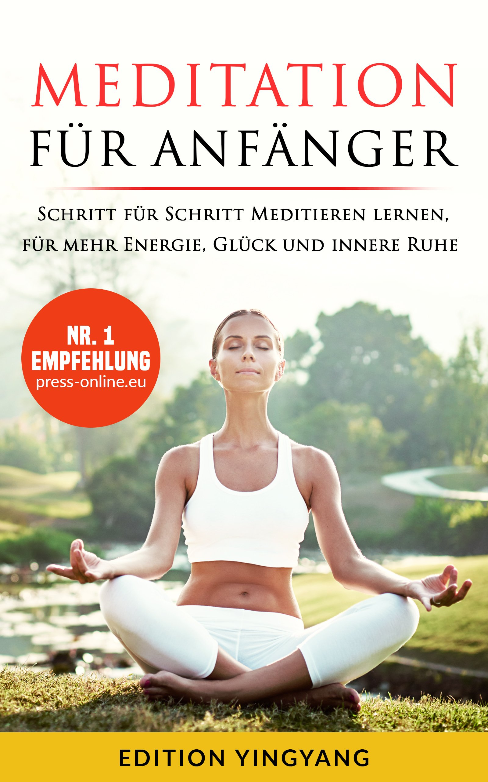 Meditation Für Anfänger  Schritt Für Schritt Meditieren Lernen Für Mehr Energie Glück Und Innere Ruhe.  Unterschiedliche Methoden Für Jedermann