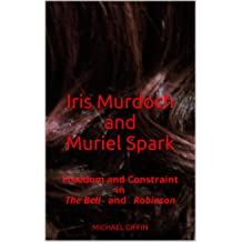 Iris Murdoch and Muriel Spark: Freedom and Constraint in The Bell and Robinson