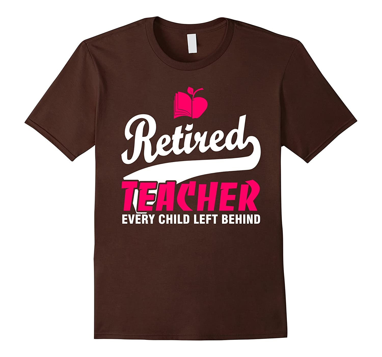 Every Child Left Behind Retired Teacher Gifts Shirt-CD