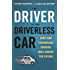 The Driver in the Driverless Car: How Our Technology Choices Will Create the Future