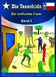 Die Texaskids 3 - Die verfluchte Farm: Kinderbücher - Texas-Abenteuer- Texaskids