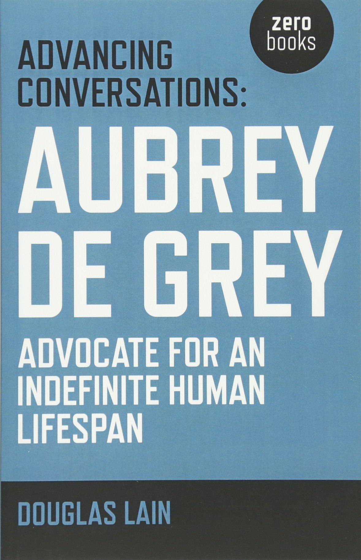 Advancing Conversations  Aubrey De Grey   Advocate For An Indefinite Human Lifespan