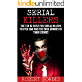 Serial Killers: Exploring the Horrific Crimes of Little Known Murderers (True Crime Murder Case Compilations Book 3) (English Edition)
