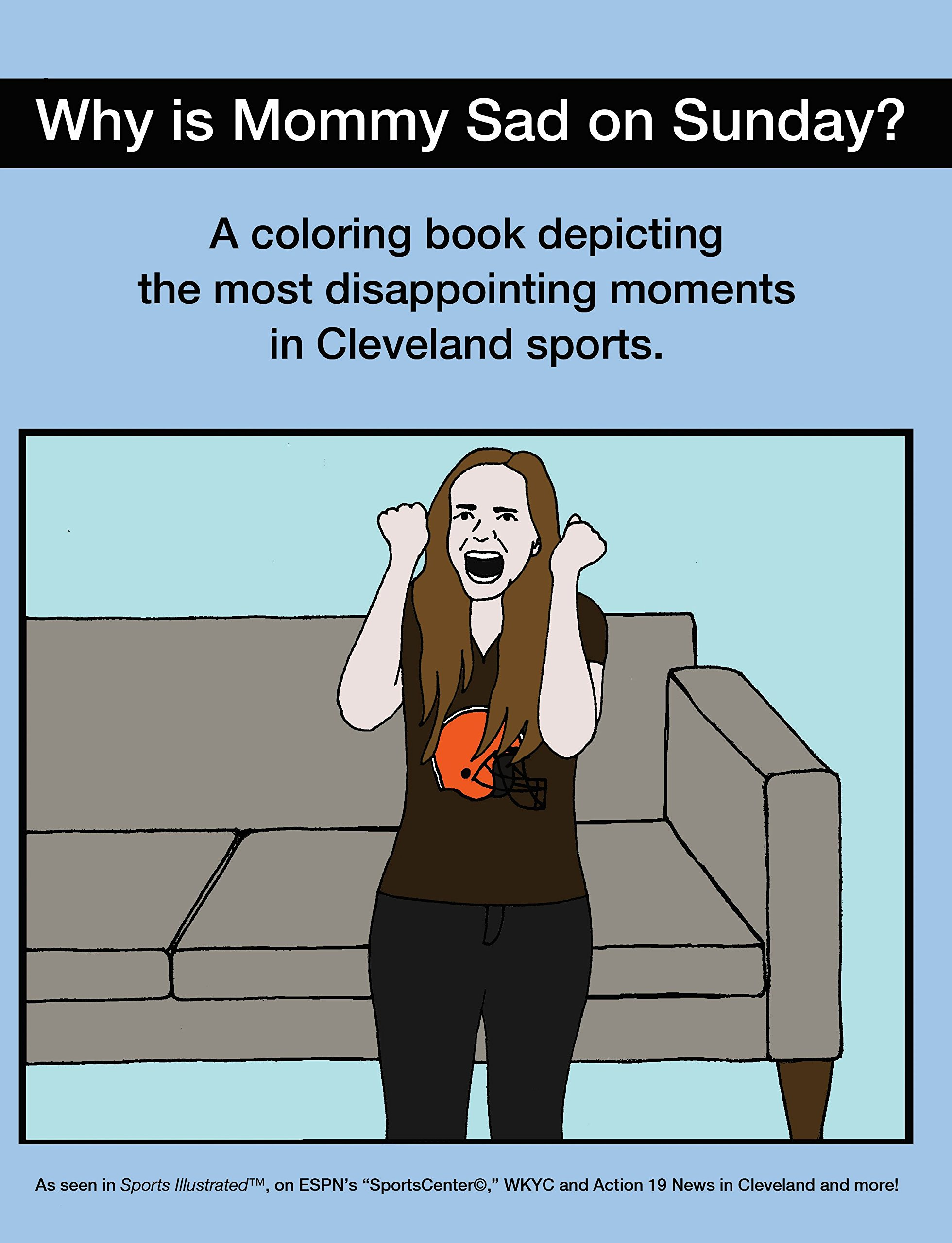 amazoncom why is mommy sad on sunday disappointing moments in cleveland sports coloring book 9781943843220 scott kevin obrien books - Cleveland Sports Coloring Book