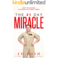 The 21 Day Miracle: How To Change Anything in 3 Short Weeks (English Edition)