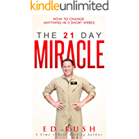 The 21 Day Miracle: How To Change Anything in 3 Short Weeks